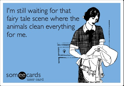"I'm still waiting for that fairy tale scene where the animals clean everything for me...(ahaha! The morning after my husband and I saw ""Enchanted,"" I sang the ""A-a-a-a-a!"" song over our bed like the birds were going to come and make it up for me)"