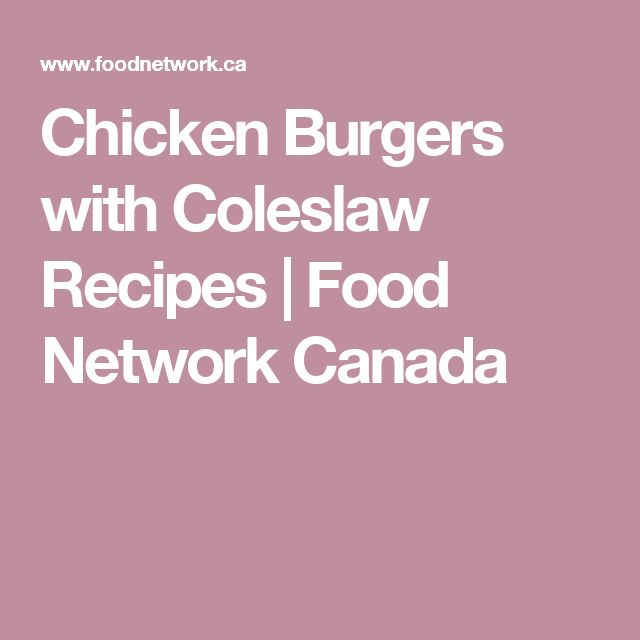 Chicken Burgers with Coleslaw Recipes | Food Network Canada