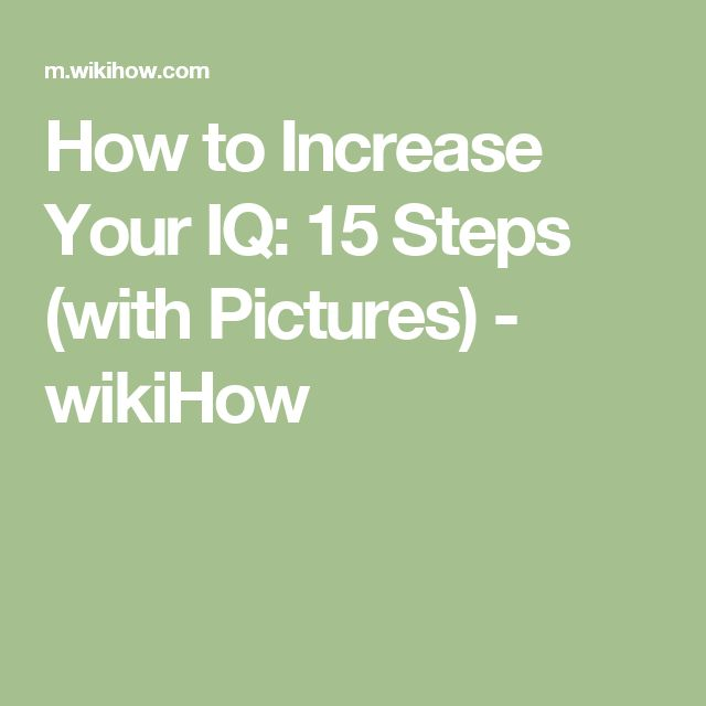How to Increase Your IQ: 15 Steps (with Pictures) - wikiHow