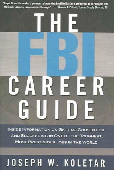 The FBI Career Guide: Inside Information on Getting Chosen for And Succeeding in One of the Toughest Most Prestig...