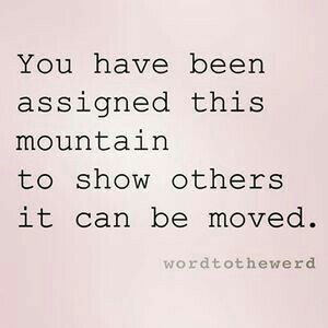 Yes my mountains have been huge but I remove them one stone at a time.