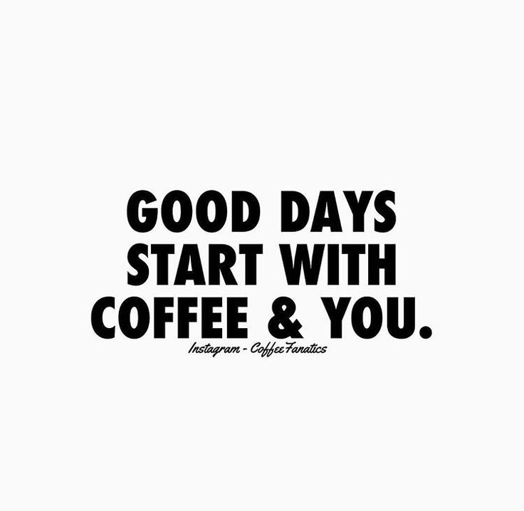 Good days start with coffee & you.