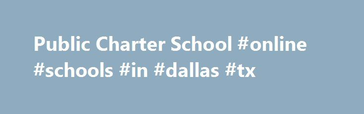 Public Charter School #online #schools #in #dallas #tx http://hong-kong.nef2.com/public-charter-school-online-schools-in-dallas-tx/  # News and Announcements Schedule of our End of School events . Order your yearbook! Click on this link and enter Pegasus MARCH 2017: Saturday Academic School Tutoring Reminder: – Mandatory. When:March 25th 2017Saturday Time: 8am to 12pm Location: 3rd 12th Lower School Campus8-12 Grade Sessions will also meet at the Lower Campus For Saturday Sessions.Parents…
