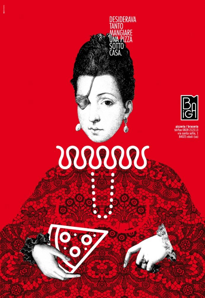 "Graphic Design / Poster Inspiration / Poster design for the opening of ""pizzeria biga"" in eboli. we decided to use the famous Ana De Mendoza, princess of eboli, because the pizze"