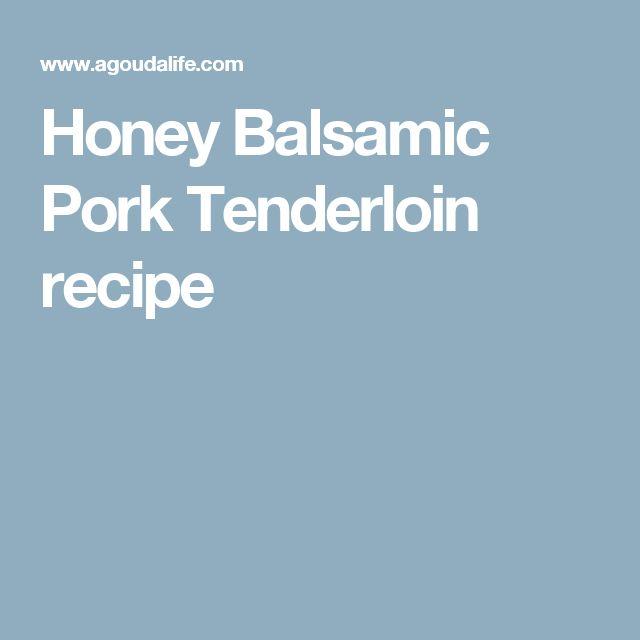 Honey Balsamic Pork Tenderloin recipe