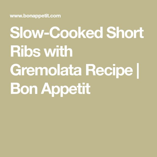 Slow-Cooked Short Ribs with Gremolata Recipe | Bon Appetit