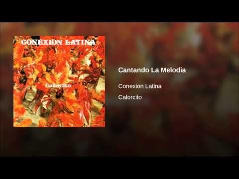 """Cantando La Melodia""  - CONEXION LATINA"