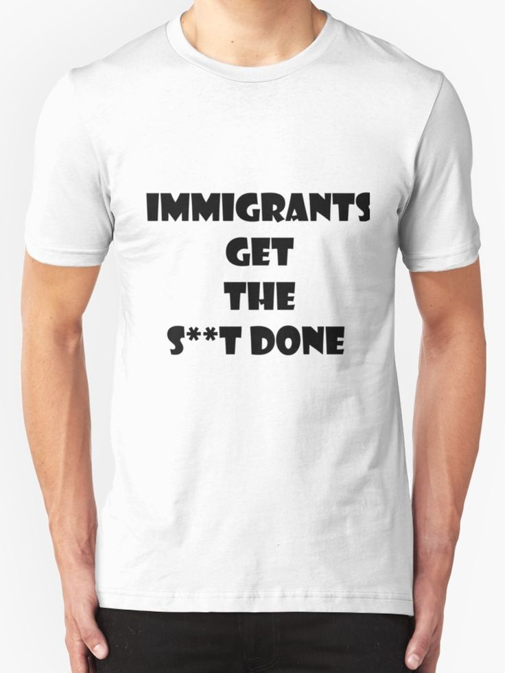 Immigrants get the shit done by handcraftline
