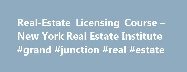 Real-Estate Licensing Course – New York Real Estate Institute #grand #junction #real #estate http://nef2.com/real-estate-licensing-course-new-york-real-estate-institute-grand-junction-real-estate/  #real estate nyc # Online: One 75-hour real-estate licensing course and exam In a Nutshell School offers online or in-person seminars textbooks that prepare aspiring real-estate agents for success in sales for the past 25 years The Fine Print For years, Monopoly has been Americans' preferred…