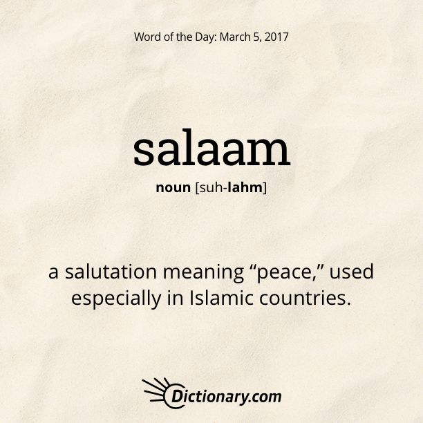 "Dictionary.com's Word of the Day - salaam - a salutation meaning ""peace,"" used especially in Islamic countries."