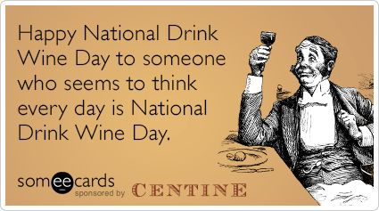 Free, Centine Tuscan Wine Ecard: Happy National Wine Day to someone who seems to think every day is National Wine Day.