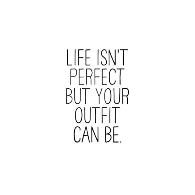 Life isn't perfect but your outfit can be.