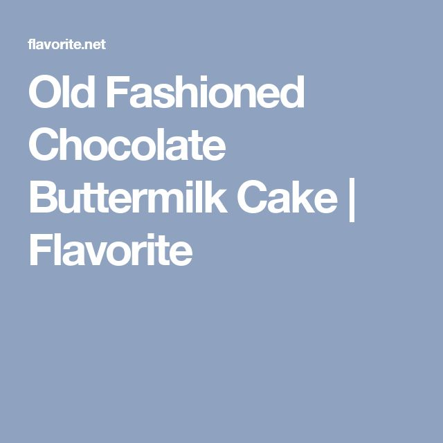 Old Fashioned Chocolate Buttermilk Cake | Flavorite