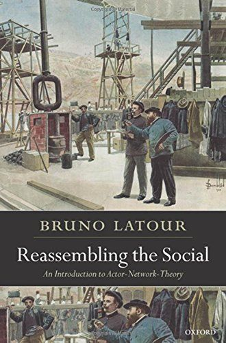 Reassembling the Social: An Introduction to Actor-Network-Theory (Clarendon Lectures in Management Studies) by Bruno Latour | LibraryThing