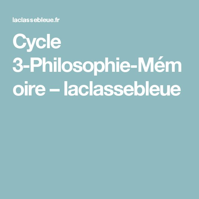 Cycle 3-Philosophie-Mémoire – laclassebleue