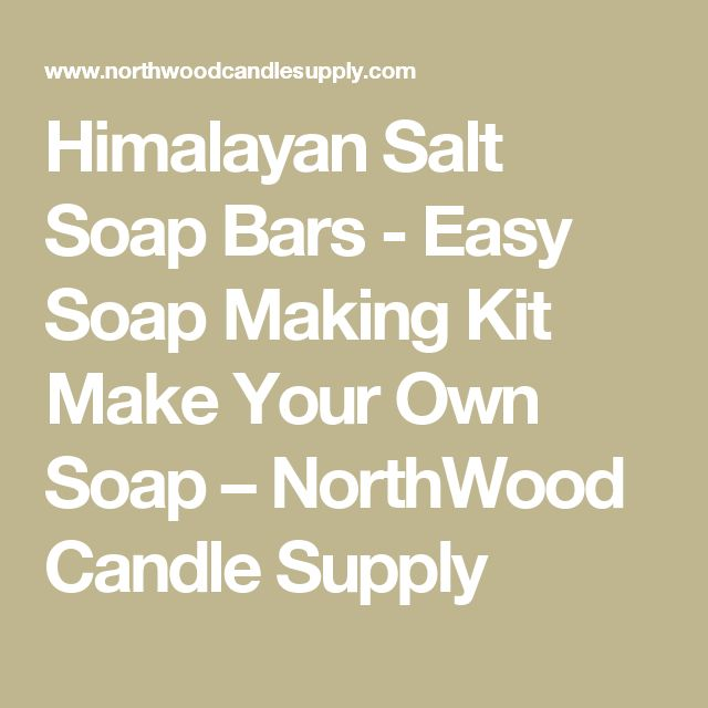 Himalayan Salt Soap Bars - Easy Soap Making Kit Make Your Own Soap – NorthWood Candle Supply