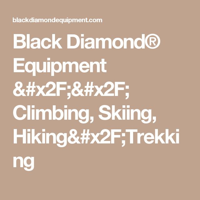 Black Diamond® Equipment // Climbing, Skiing, Hiking/Trekking