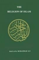 Religion of Islam by Muhammad Maulana Ali. Comprehensive and monumental work on the sources, principles and practices of Islam.