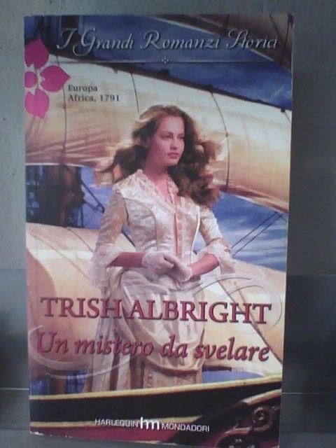 I GRANDI ROMANZI STORICI 836 -  UN MISTERO DA SVELARE  di  TRISH ALBRIGHT