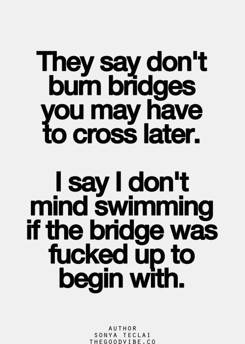 Fuck your Bridge it was crappy anyways