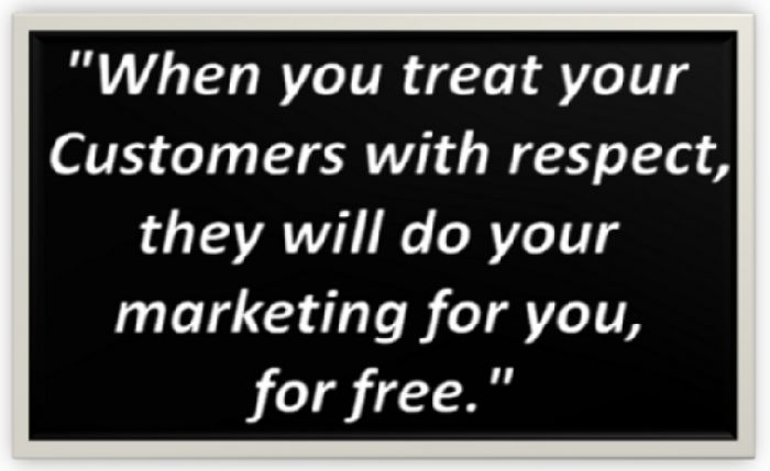 When you treat your Customer with respect...