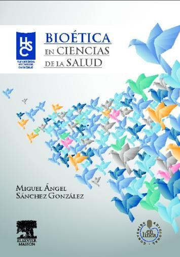 Sánchez González MA. Bioética en ciencias de la salud. Barcelona: Elsevier Masson; c2013.