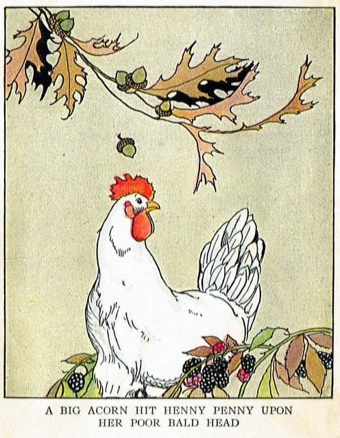 "Henny Penny by Margaret Evans Price    I've never been fond of that hysterical Henny Penny!  But this illustration is great and I felt compelled to share...    From a book called ""Peter Rabbit also Henny Penny and Puss-in-Boots"" , illustrated by Margaret Evans Price, copyright 1934, Rand McNally & Co., USA.  A worn out, non-circulating Amity Library book."