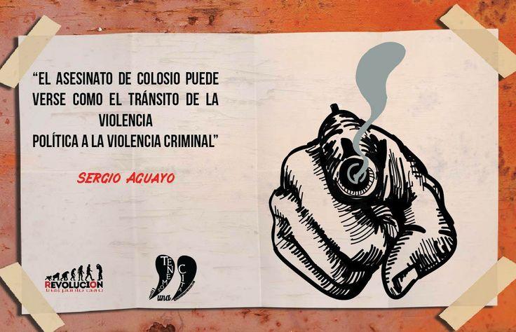 """http://revoluciontrespuntocero.com/ """"El asesinato de Colosio puede verse como el tránsito de la violencia política a la violencia criminal"""" Sergio Aguayo"""