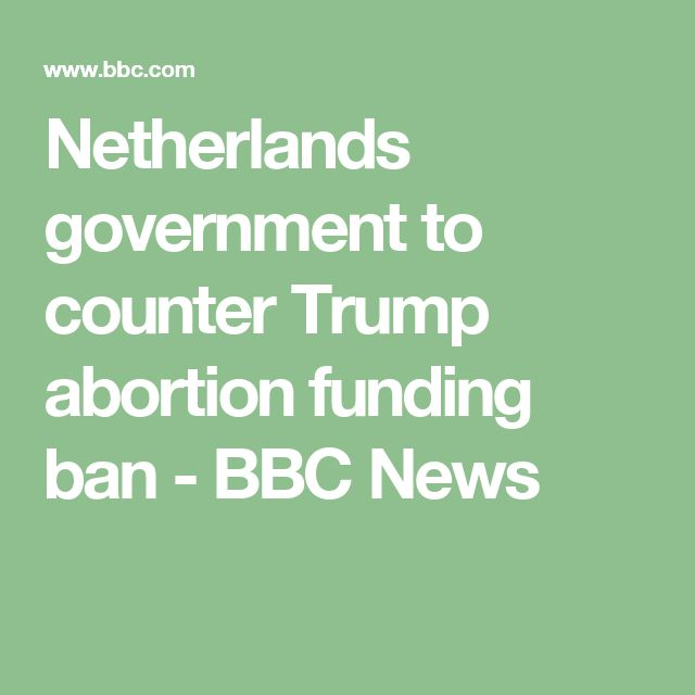 Netherlands government to counter Trump abortion funding ban - BBC News