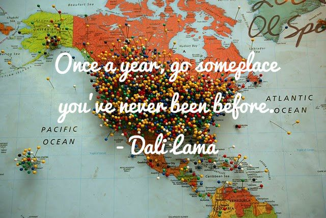 Once a year, go someplace you've never been before. - Dali Lama #travel #quote