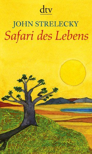 Safari des Lebens: Amazon.de: John Strelecky, Root Leeb, Bettina Lemke: Bücher
