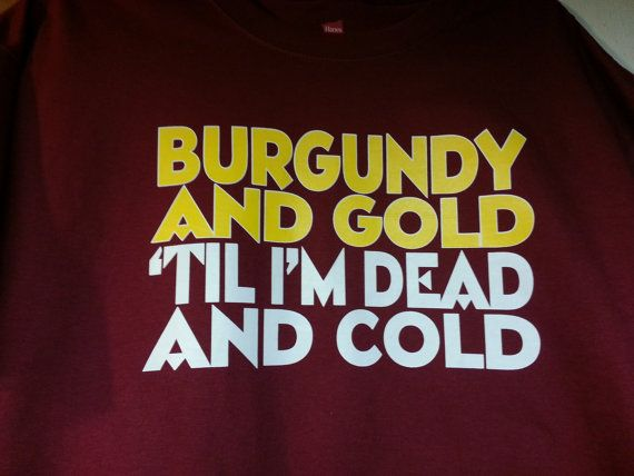 Hail to the Redskins Burgundy and Gold 'Til I'm Dead and Cold Washington Redskins Style #HTTR T-shirt 6.1oz 100% Tagless