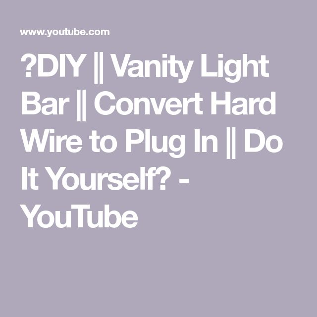 💡DIY || Vanity Light Bar || Convert Hard Wire to Plug In  || Do It Yourself💡 - YouTube