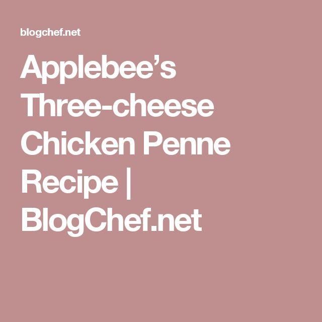 Applebee's Three-cheese Chicken Penne Recipe | BlogChef.net
