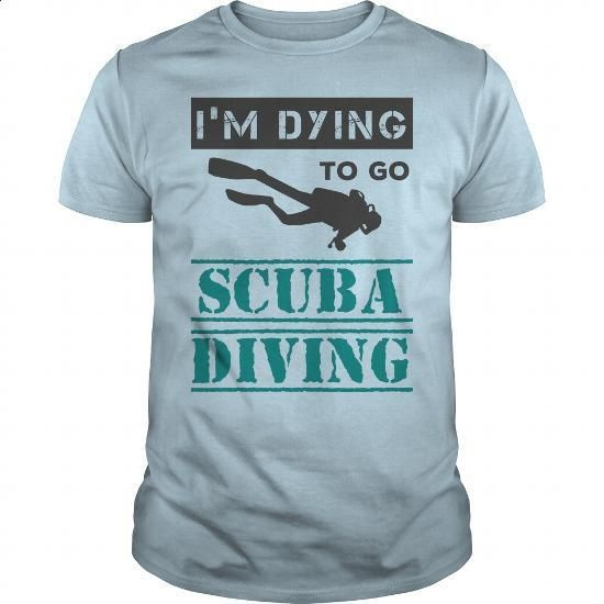 Im dying to go Scuba Diving - #cool shirt #pullover hoodie. GET YOURS => https://www.sunfrog.com/Hobby/Im-dying-to-go-Scuba-Diving-Light-Blue-Guys.html?60505