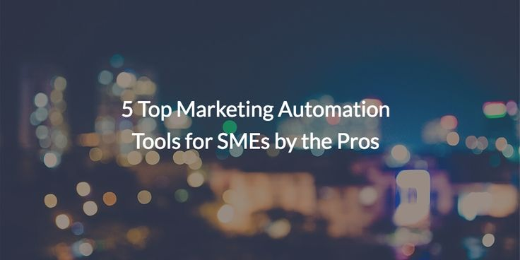 5 Top Marketing Automation Tools for SMEs by the Pros