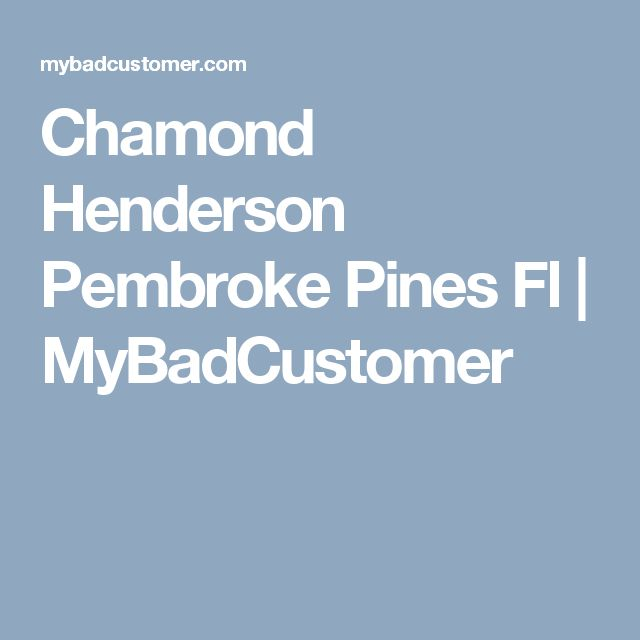 Chamond Henderson Pembroke Pines Fl | MyBadCustomer