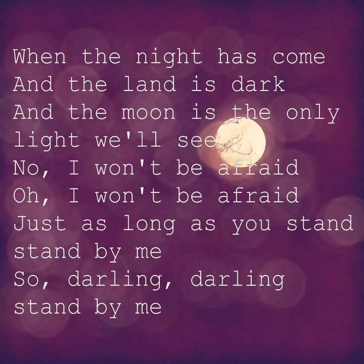 Stand By  Me - Ben E King. Love this song! Especially the rendition Danny Gokey did of it on American Idol.