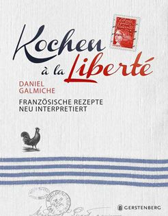 Kochbuch von Daniel Galmiche: Kochen à la Liberté