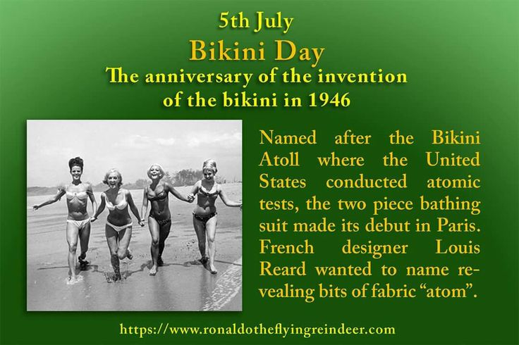 #today 5th July is #NationalBikiniDay #AppleTurnoverDay #GrahamCrackerDay   Parisian fashion designer, Louis Reard, invented the two piece bikini in 1946. Sunbathers were wearing modest two-piece suits by World War II in the United States, but they hardly revealed the amount of skin the bikini revealed on July 5. While Europe enthusiastically donned the bikini after a long and arduous world war, American's sense of decency kept them from accepting the bikini until the 1960s.  #BikiniDay…