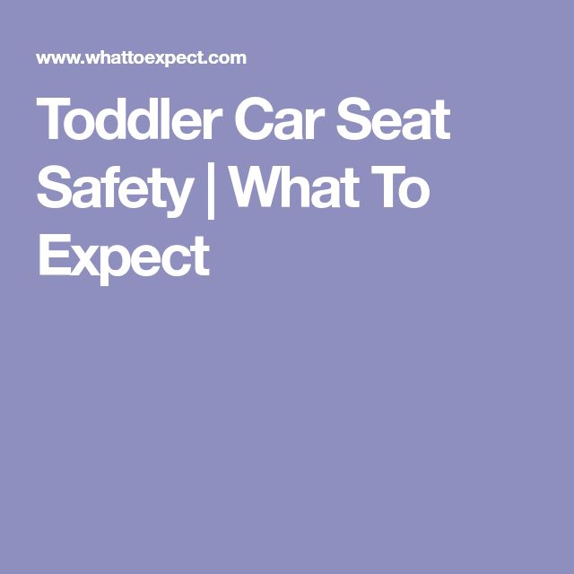 Toddler Car Seat Safety | What To Expect