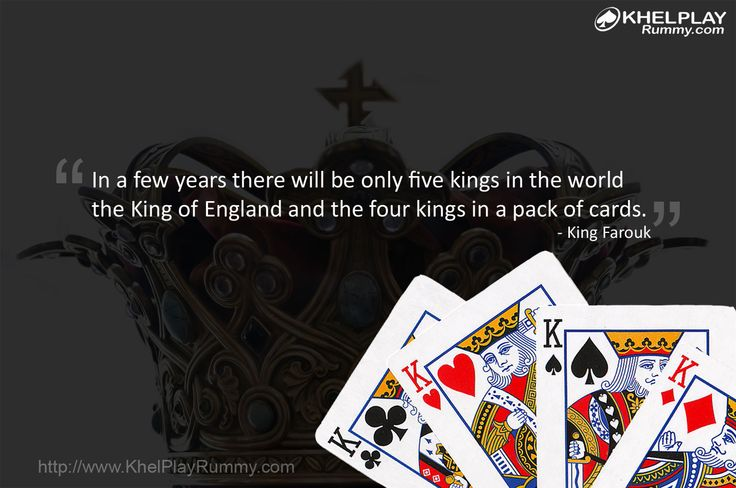 """""""In a few years there will be only five kings in the world the King of England and the four kings in a pack of cards."""" - King Farouk (Last King of Egypt)  to play rummy online, login at: http://www.khelplayrummy.com"""