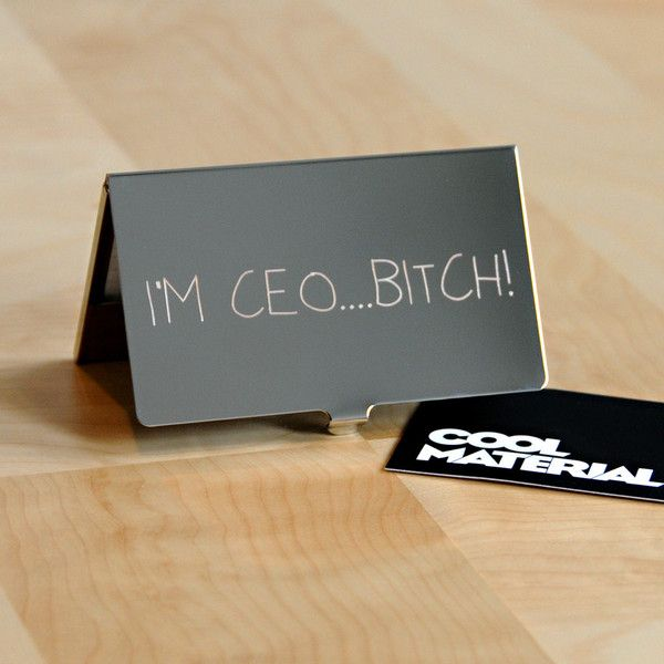 I'm CEO….Bitch!  Card Case something for the girl @fureousangel
