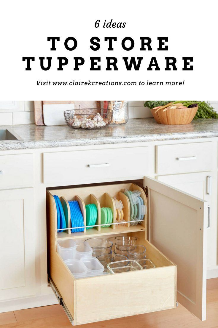 6 ideas to store tupperware tupperware organizing tupperware tidy kitchen on kitchen organization tupperware id=50484