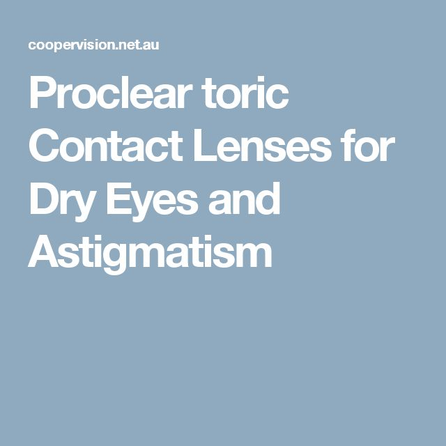 Proclear toric Contact Lenses for Dry Eyes and Astigmatism