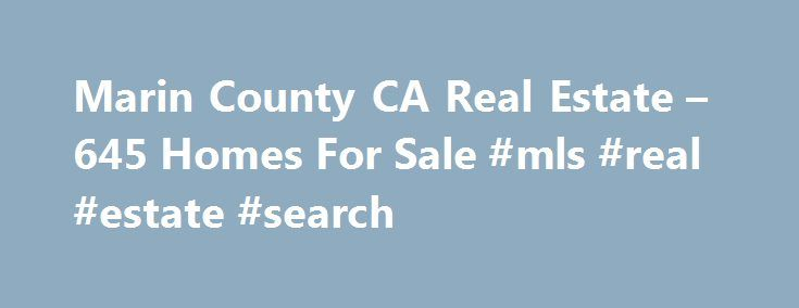 Marin County CA Real Estate – 645 Homes For Sale #mls #real #estate #search http://realestate.remmont.com/marin-county-ca-real-estate-645-homes-for-sale-mls-real-estate-search/  #marin real estate # Marin County CA Real Estate Why use Zillow? Zillow helps you find the newest Marin real estate listings. By analyzing information on thousands of single family...The post Marin County CA Real Estate – 645 Homes For Sale #mls #real #estate #search appeared first on Real Estate.