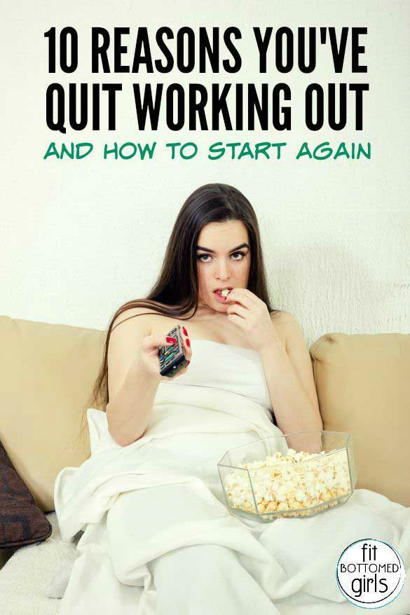 10 Reasons You've Quit Working Out and How to Start Again ...