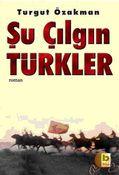 Turgut Özakman - Şu Çılgın Türkler