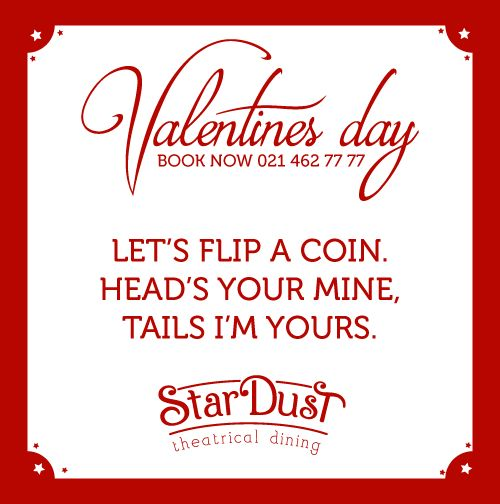 lets flip a coin. head's your mine, tails i'm yours.   StarDust Theatrical Dining   Cape Town   South Africa   Funny Love Sayings & Quotes   Valentine's Day 2015