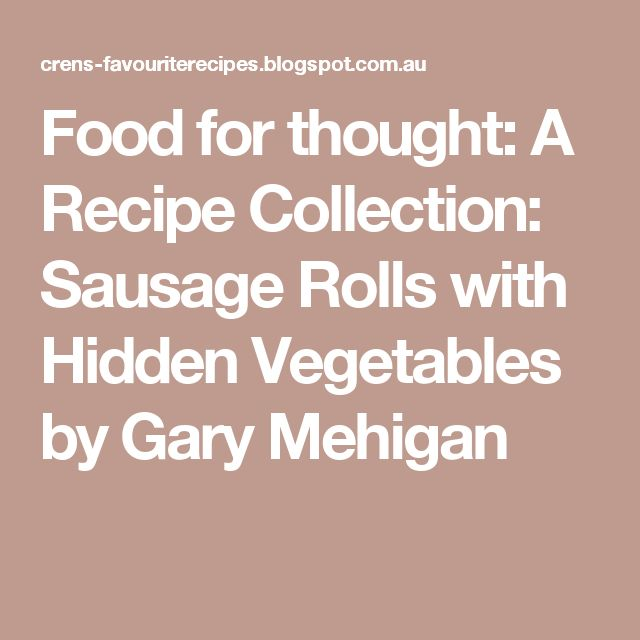 Food for thought: A Recipe Collection: Sausage Rolls with Hidden Vegetables by Gary Mehigan